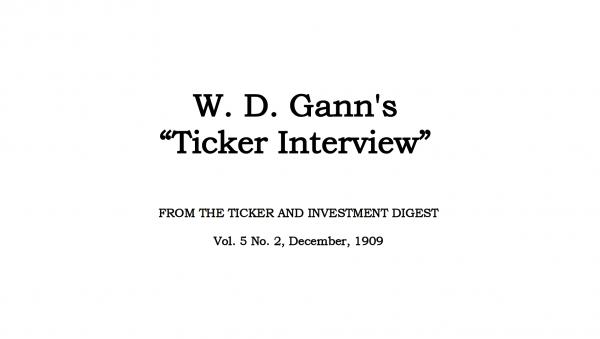 W. D. Gann's 1909 Ticker Interview